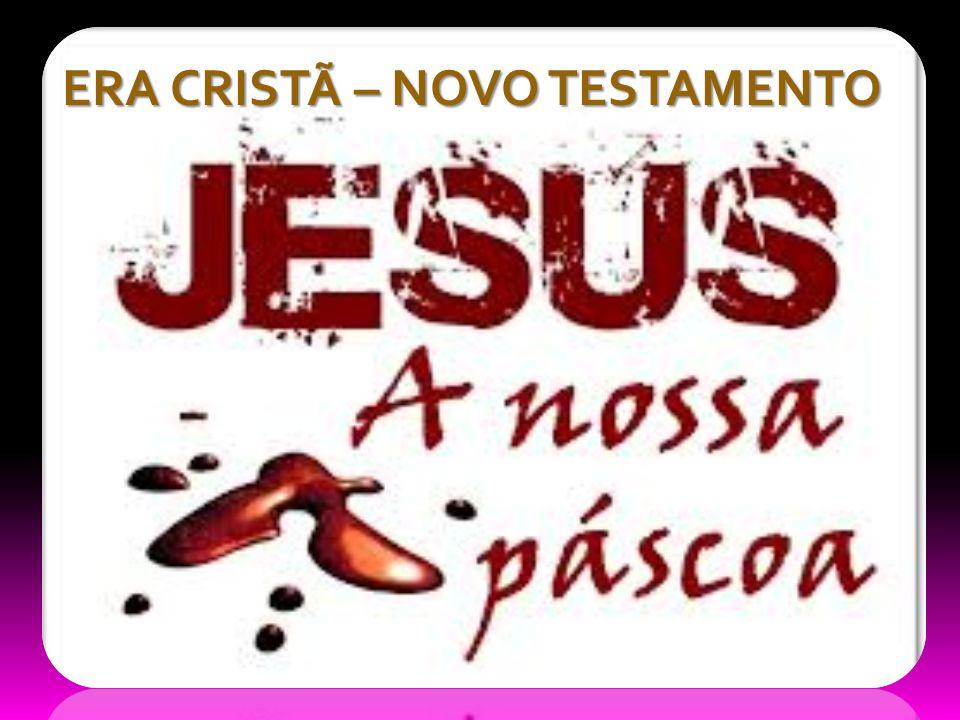 TESTAMENTO – ERA CRISTÃ NOVO TESTAMENTO – ERA CRISTÃ A PASCOA É SUBSTITUIDA PELO SACRIFÍCO DE JESUS CRISTO I CO.