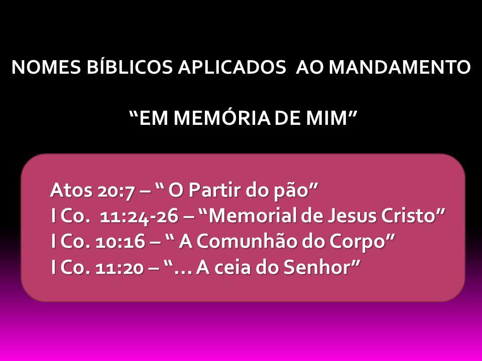 NOMES BÍBLICOS APLICADOS AO MANDAMENTO EM MEMÓRIA DE MIM EM MEMÓRIA DE MIM Atos 20:7 – O Partir do pão Atos 20:7 – O Partir do pão I Co.
