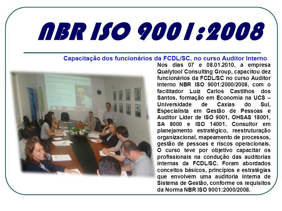 Nos dias 07 e 08.01.2010, a empresa Qualytool Consulting Group, capacitou dez funcionários da FCDL/SC no curso Auditor Interno NBR ISO 9001:2000/2008, com o facilitador Luiz Carlos Castilhos dos Santos, formação em Economia na UCS – Universidade de Caxias do Sul, Especialista em Gestão de Pessoas e Auditor Líder de ISO 9001, OHSAS 18001, SA 8000 e ISO 14001.