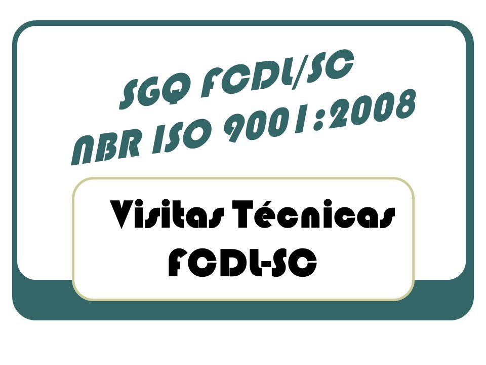 Visitas Técnicas FCDL-SC SGQ FCDL/SC NBR ISO 9001:2008