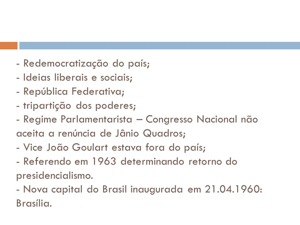 - Redemocratização do país; - Ideias liberais e sociais; - República Federativa; - tripartição dos poderes; - Regime Parlamentarista – Congresso Nacio