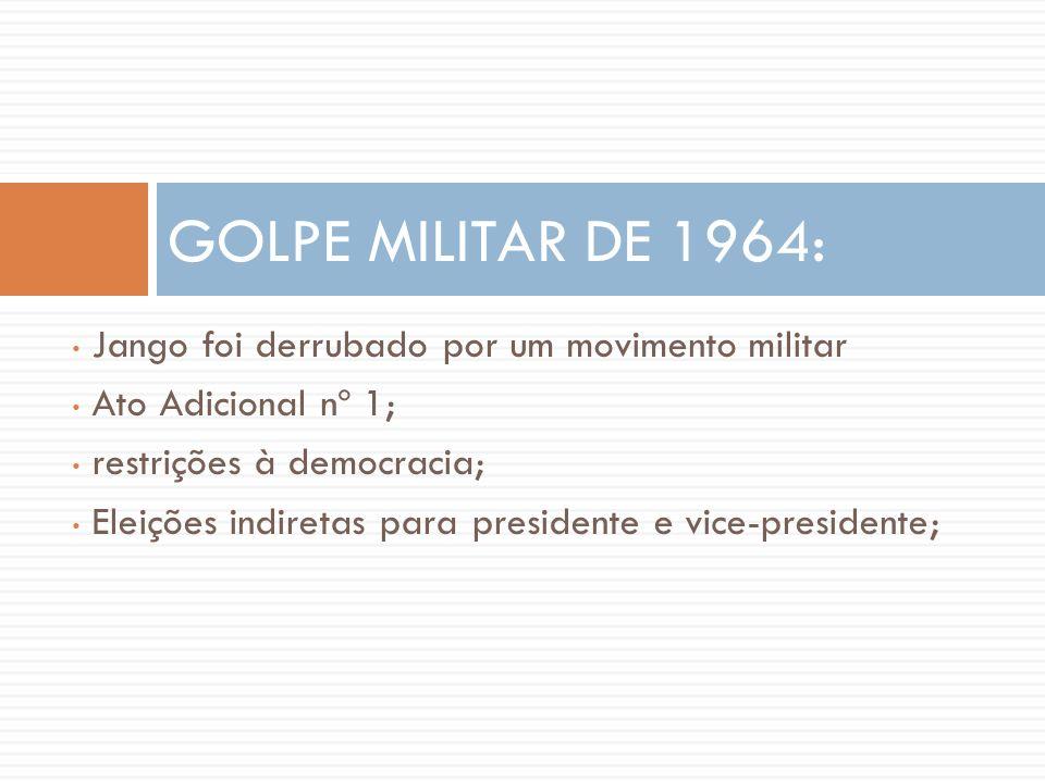 • Jango foi derrubado por um movimento militar • Ato Adicional nº 1; • restrições à democracia; • Eleições indiretas para presidente e vice-presidente