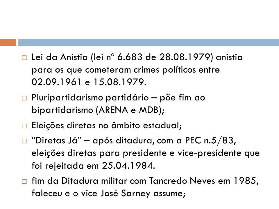  Lei da Anistia (lei nº 6.683 de 28.08.1979) anistia para os que cometeram crimes políticos entre 02.09.1961 e 15.08.1979.  Pluripartidarismo partid