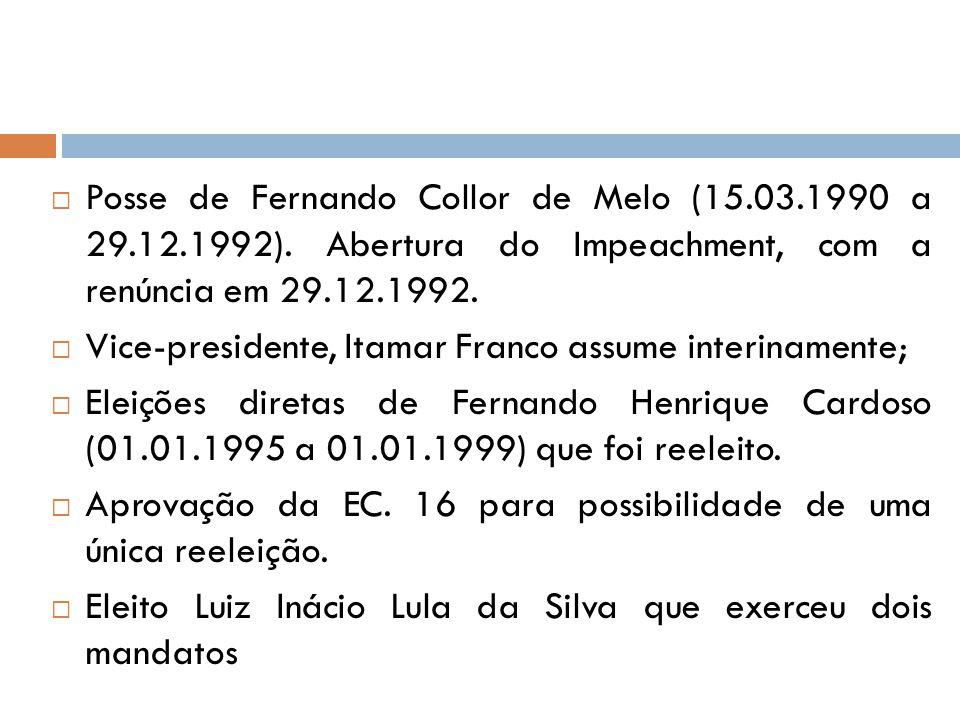  Posse de Fernando Collor de Melo (15.03.1990 a 29.12.1992). Abertura do Impeachment, com a renúncia em 29.12.1992.  Vice-presidente, Itamar Franco