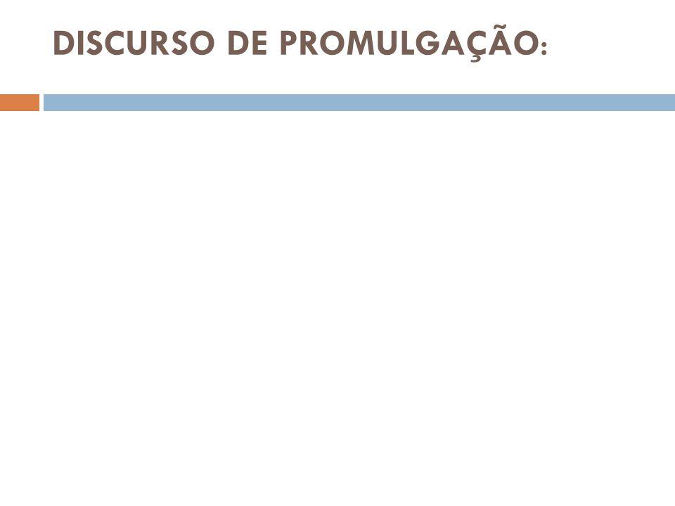 DISCURSO DE PROMULGAÇÃO: