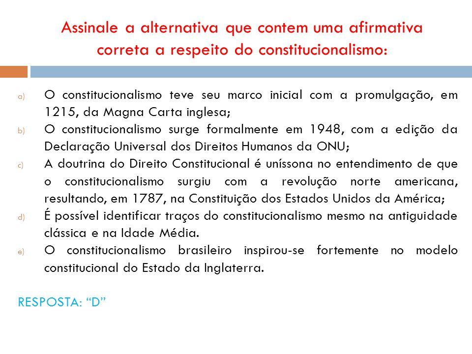 Assinale a alternativa que contem uma afirmativa correta a respeito do constitucionalismo: a) O constitucionalismo teve seu marco inicial com a promul