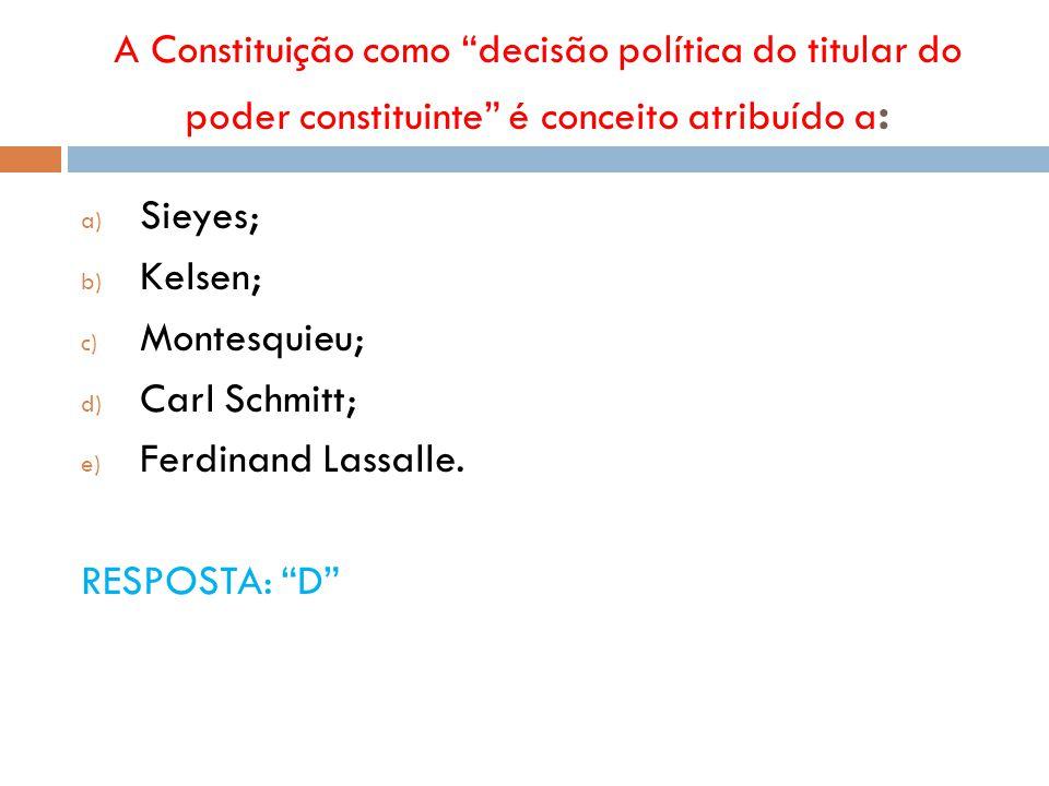 """A Constituição como """"decisão política do titular do poder constituinte"""" é conceito atribuído a : a) Sieyes; b) Kelsen; c) Montesquieu; d) Carl Schmitt"""
