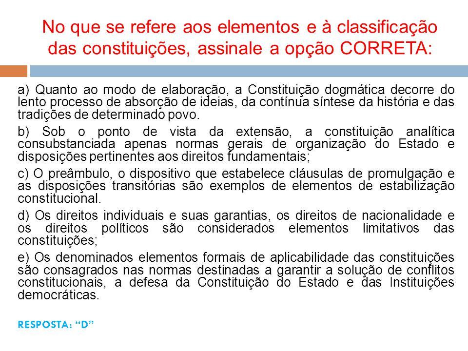 No que se refere aos elementos e à classificação das constituições, assinale a opção CORRETA: a) Quanto ao modo de elaboração, a Constituição dogmátic