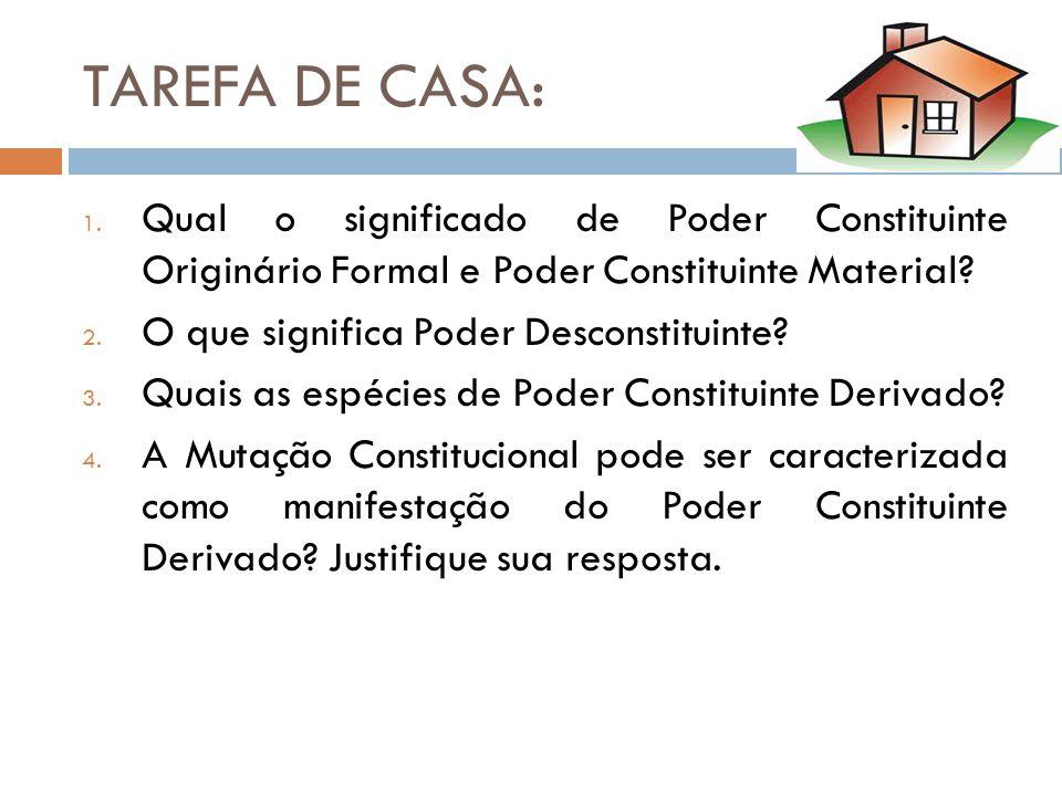 TAREFA DE CASA: 1. Qual o significado de Poder Constituinte Originário Formal e Poder Constituinte Material? 2. O que significa Poder Desconstituinte?