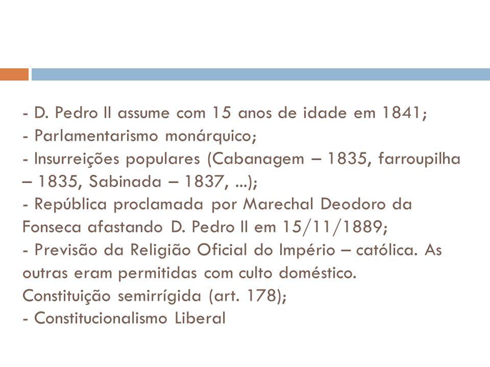 - D. Pedro II assume com 15 anos de idade em 1841; - Parlamentarismo monárquico; - Insurreições populares (Cabanagem – 1835, farroupilha – 1835, Sabin