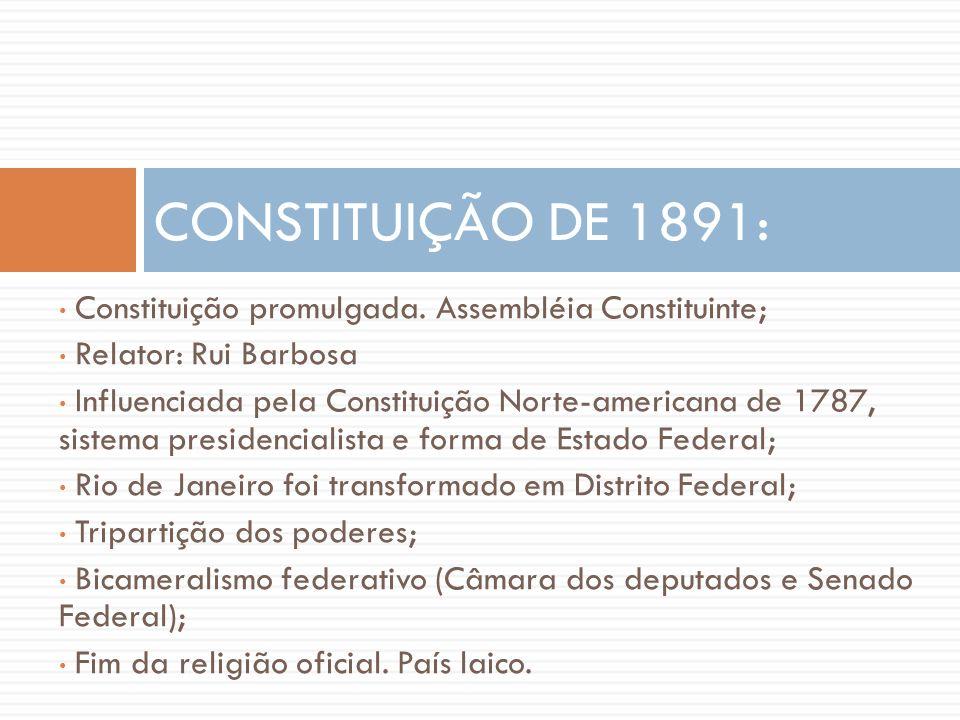• Constituição promulgada. Assembléia Constituinte; • Relator: Rui Barbosa • Influenciada pela Constituição Norte-americana de 1787, sistema presidenc