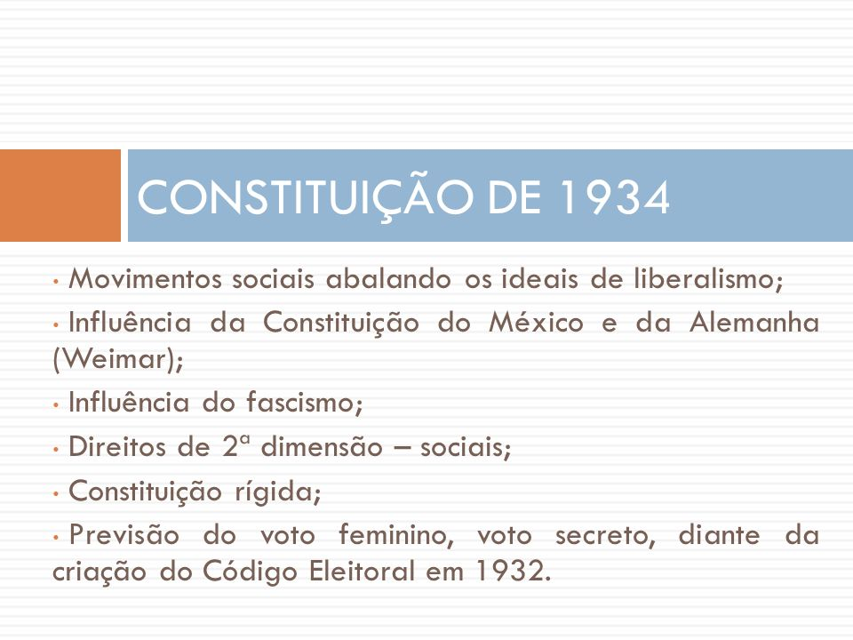 • Movimentos sociais abalando os ideais de liberalismo; • Influência da Constituição do México e da Alemanha (Weimar); • Influência do fascismo; • Dir