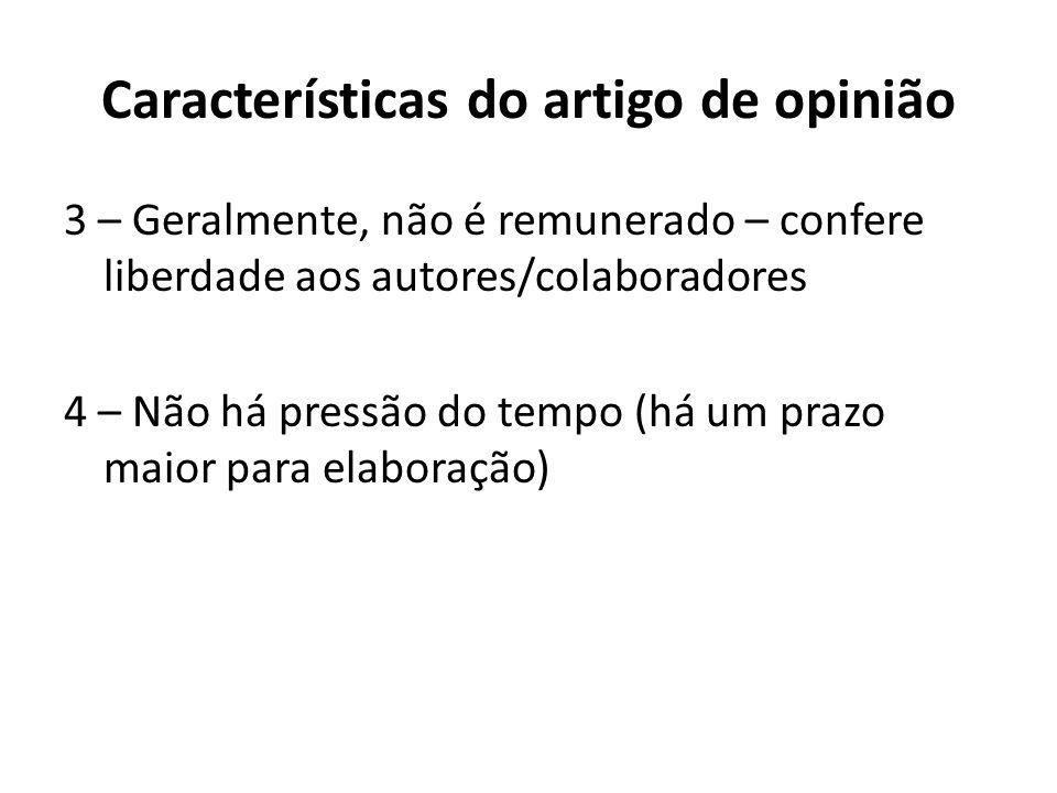Características do artigo de opinião 3 – Geralmente, não é remunerado – confere liberdade aos autores/colaboradores 4 – Não há pressão do tempo (há um prazo maior para elaboração)