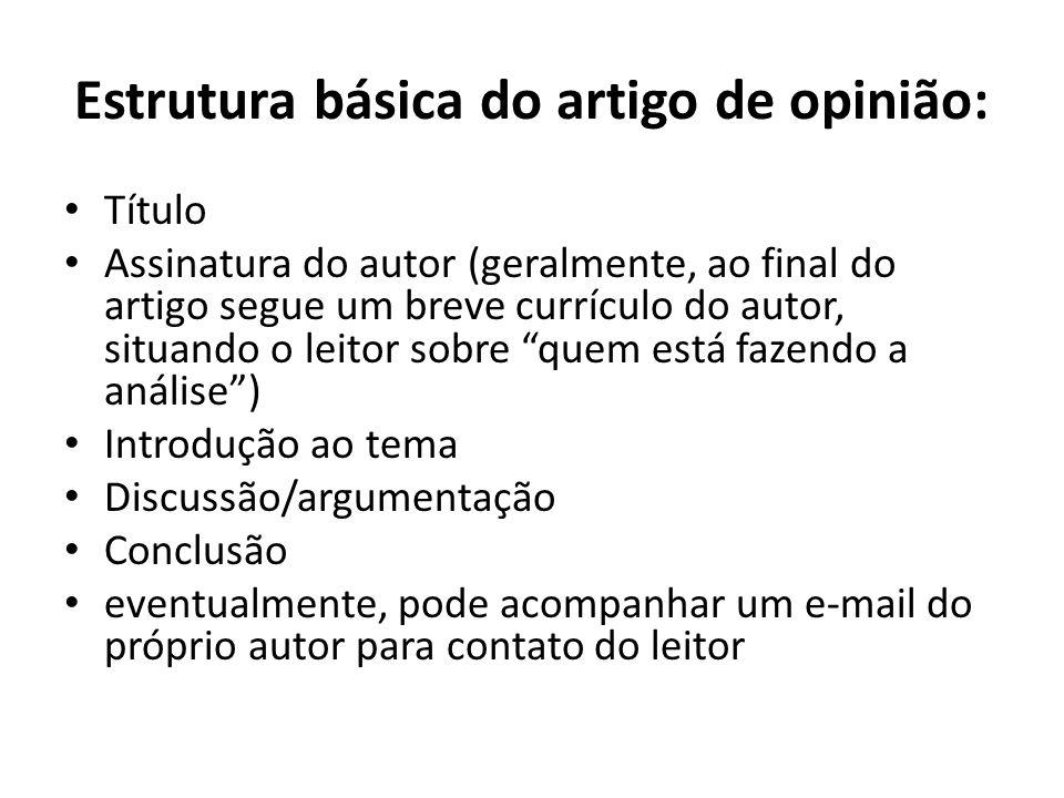 Estrutura básica do artigo de opinião: • Título • Assinatura do autor (geralmente, ao final do artigo segue um breve currículo do autor, situando o le