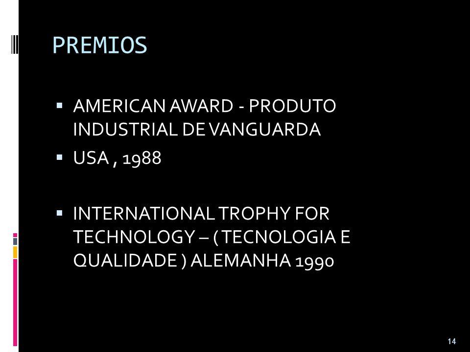 PREMIOS  AMERICAN AWARD - PRODUTO INDUSTRIAL DE VANGUARDA  USA, 1988  INTERNATIONAL TROPHY FOR TECHNOLOGY – ( TECNOLOGIA E QUALIDADE ) ALEMANHA 199
