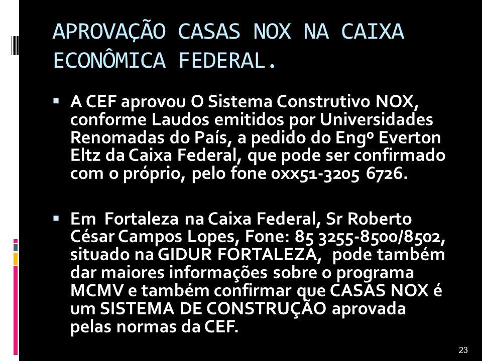 APROVAÇÃO CASAS NOX NA CAIXA ECONÔMICA FEDERAL.  A CEF aprovou O Sistema Construtivo NOX, conforme Laudos emitidos por Universidades Renomadas do Paí