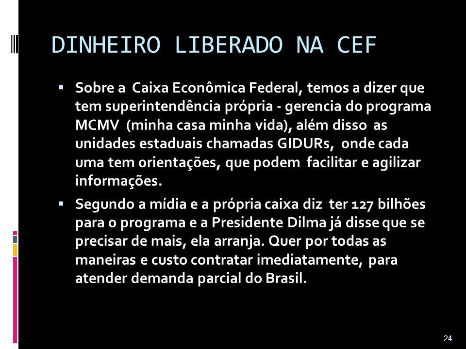 DINHEIRO LIBERADO NA CEF  Sobre a Caixa Econômica Federal, temos a dizer que tem superintendência própria - gerencia do programa MCMV (minha casa min