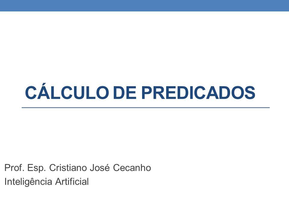 CÁLCULO DE PREDICADOS Prof. Esp. Cristiano José Cecanho Inteligência Artificial