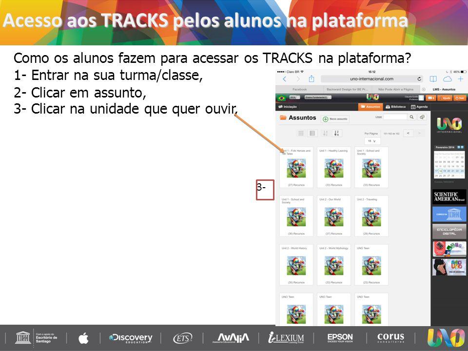 Acesso aos TRACKS pelos alunos na plataforma Como os alunos fazem para acessar os TRACKS na plataforma? 1- Entrar na sua turma/classe, 2- Clicar em as