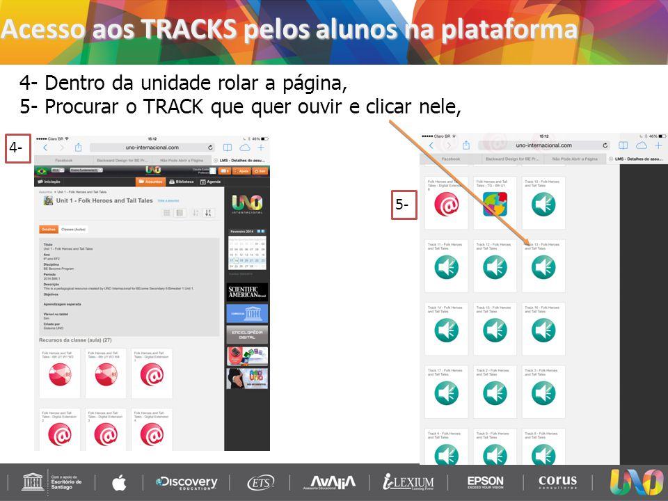 Acesso aos TRACKS pelos alunos na plataforma 4- Dentro da unidade rolar a página, 5- Procurar o TRACK que quer ouvir e clicar nele, 4- 5-