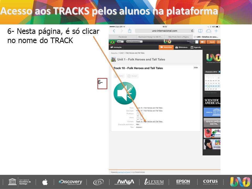 Acesso aos TRACKS pelos alunos na plataforma 7- agora é só clicar no play e ouvir. 7-