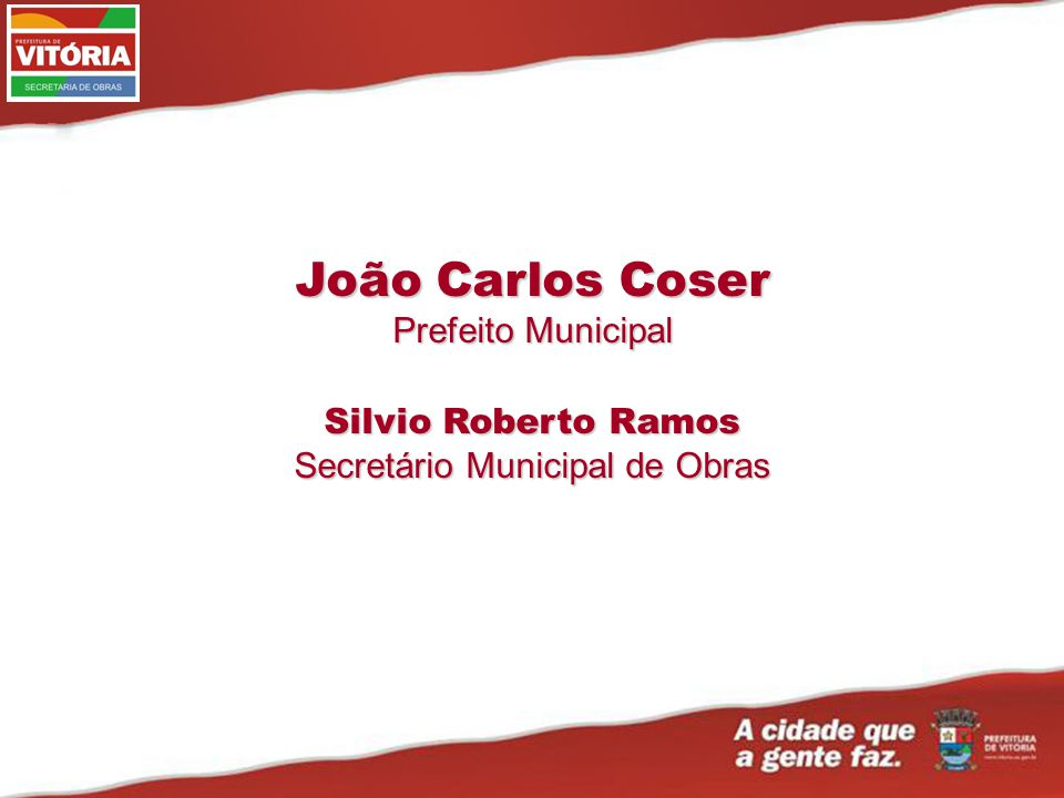 João Carlos Coser Prefeito Municipal Silvio Roberto Ramos Secretário Municipal de Obras