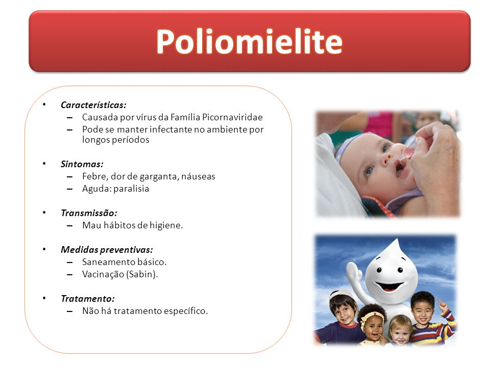 • Características: – Causada por vírus da Família Picornaviridae – Pode se manter infectante no ambiente por longos períodos • Sintomas: – Febre, dor