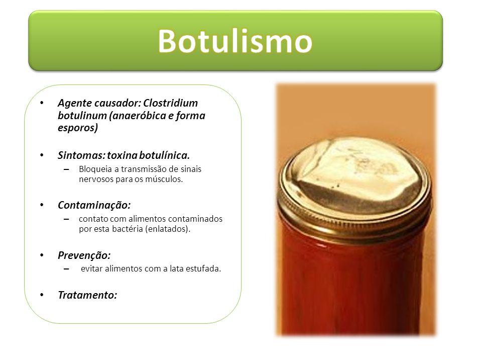 • Agente causador: Clostridium botulinum (anaeróbica e forma esporos) • Sintomas: toxina botulínica. – Bloqueia a transmissão de sinais nervosos para
