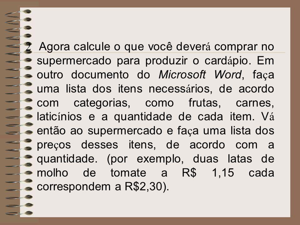 O QUE FAZER: Para determinar seu orçamento mensal para alimentação, abra um documento do Word, escolha Inserir e logo após a opção tabela, no menu Tab
