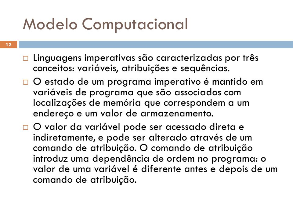 Modelo Computacional  Linguagens imperativas são caracterizadas por três conceitos: variáveis, atribuições e sequências.  O estado de um programa im