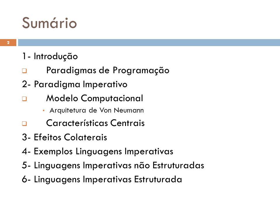 Sumário 1- Introdução  Paradigmas de Programação 2- Paradigma Imperativo  Modelo Computacional • Arquitetura de Von Neumann  Características Centra