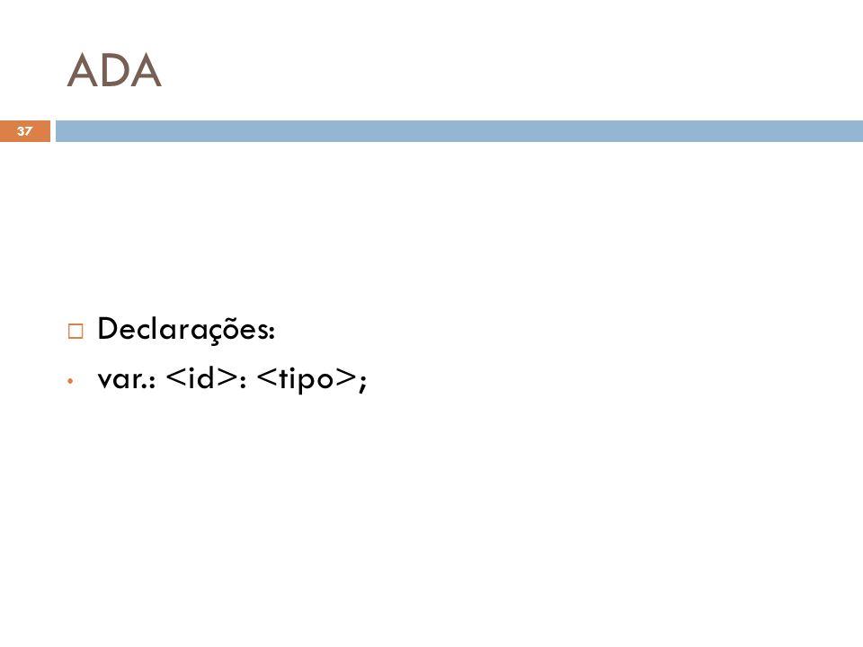ADA  Declarações: • var.: : ; 37