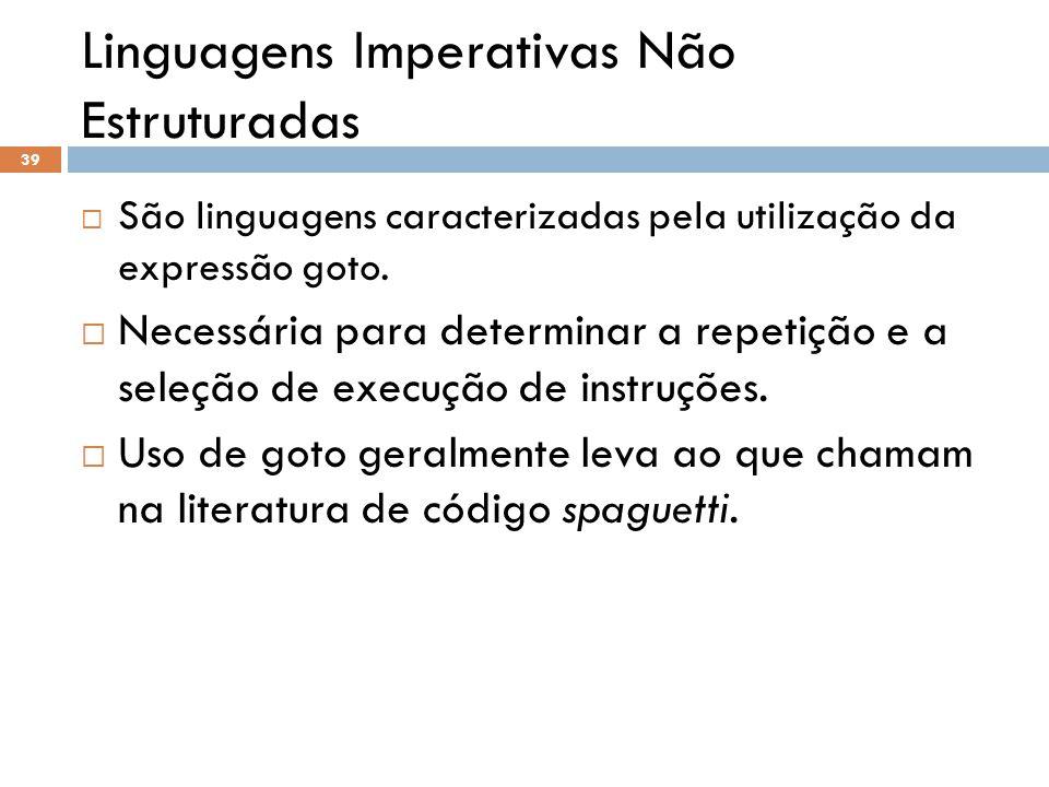 Linguagens Imperativas Não Estruturadas  São linguagens caracterizadas pela utilização da expressão goto.  Necessária para determinar a repetição e