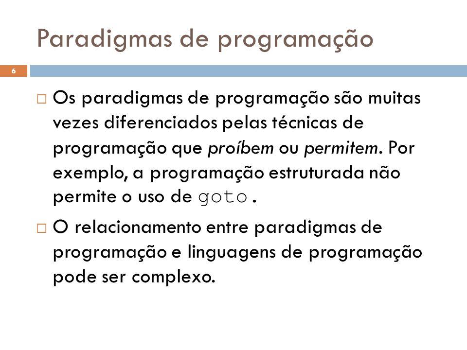 Paradigmas de programação  Os paradigmas de programação são muitas vezes diferenciados pelas técnicas de programação que proíbem ou permitem. Por exe