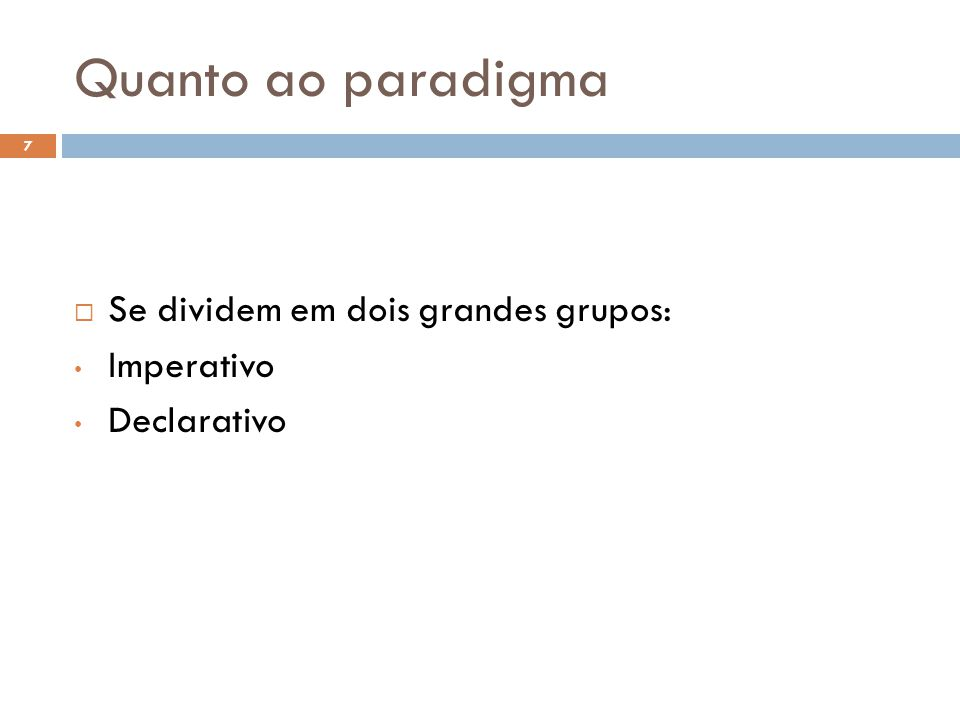 Paradigma Imperativo  Os paradigmas imperativos são aqueles que facilitam a computação por meio de mudanças de estado.