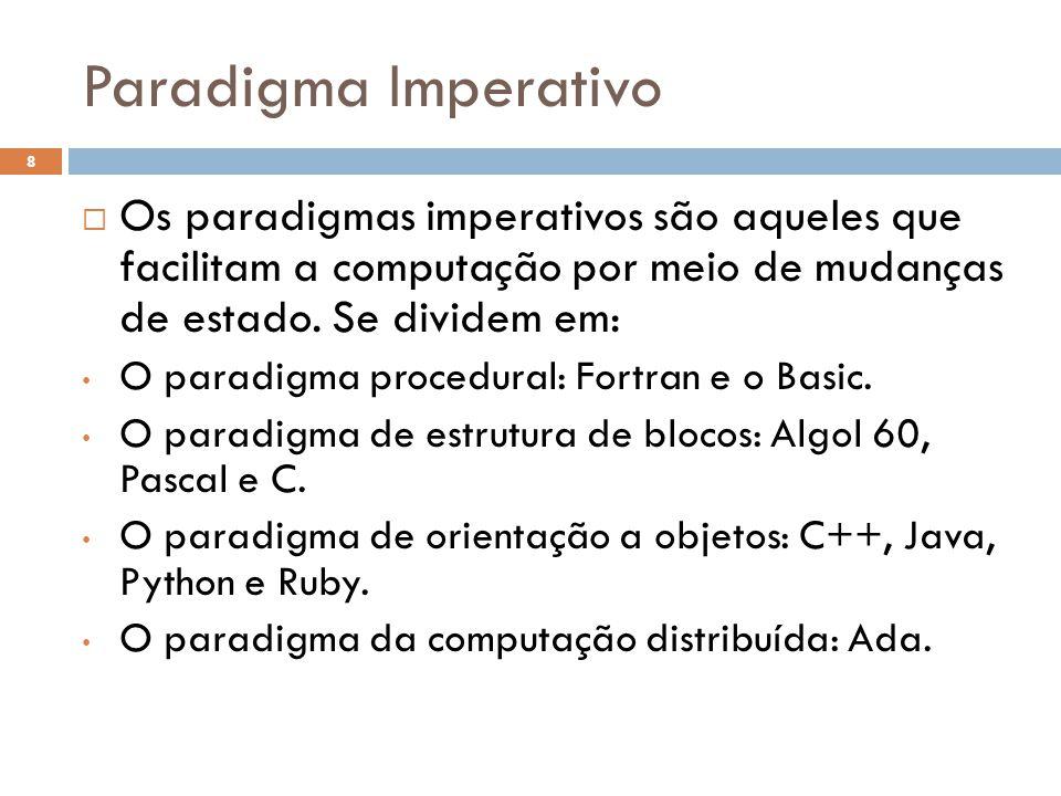 Paradigma Imperativo  Os paradigmas imperativos são aqueles que facilitam a computação por meio de mudanças de estado. Se dividem em: • O paradigma p