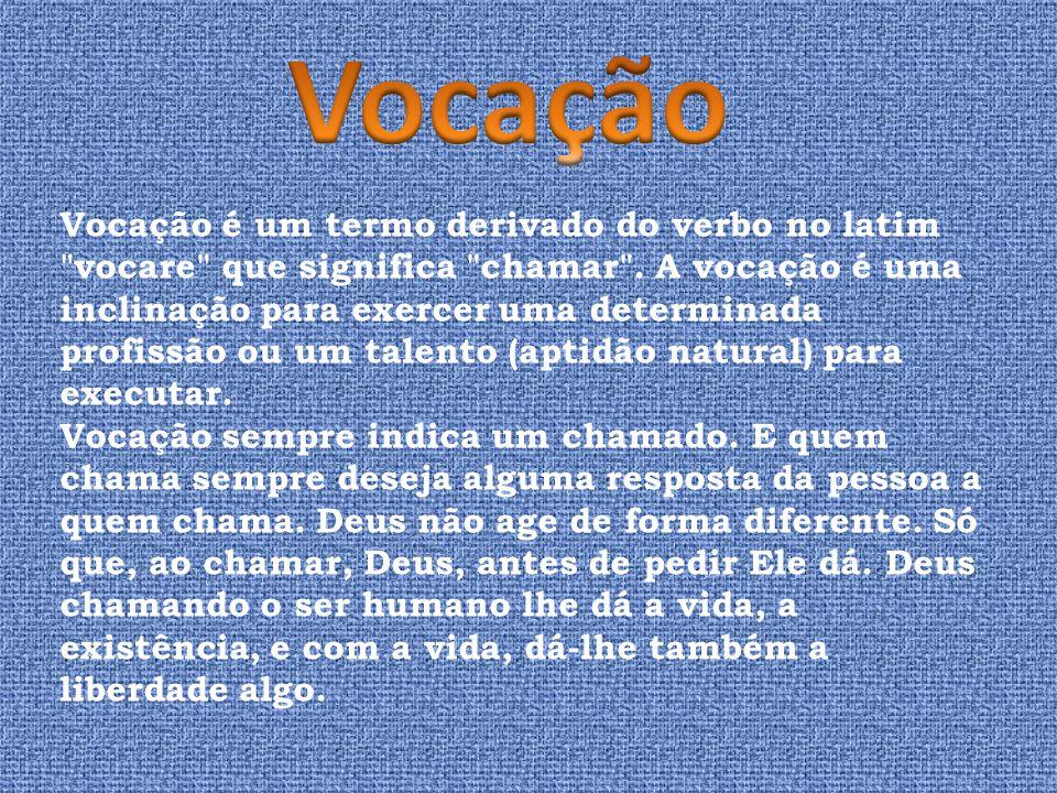 Vocação é um termo derivado do verbo no latim