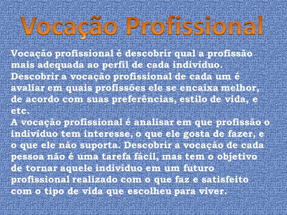 Vocação profissional é descobrir qual a profissão mais adequada ao perfil de cada indivíduo. Descobrir a vocação profissional de cada um é avaliar em