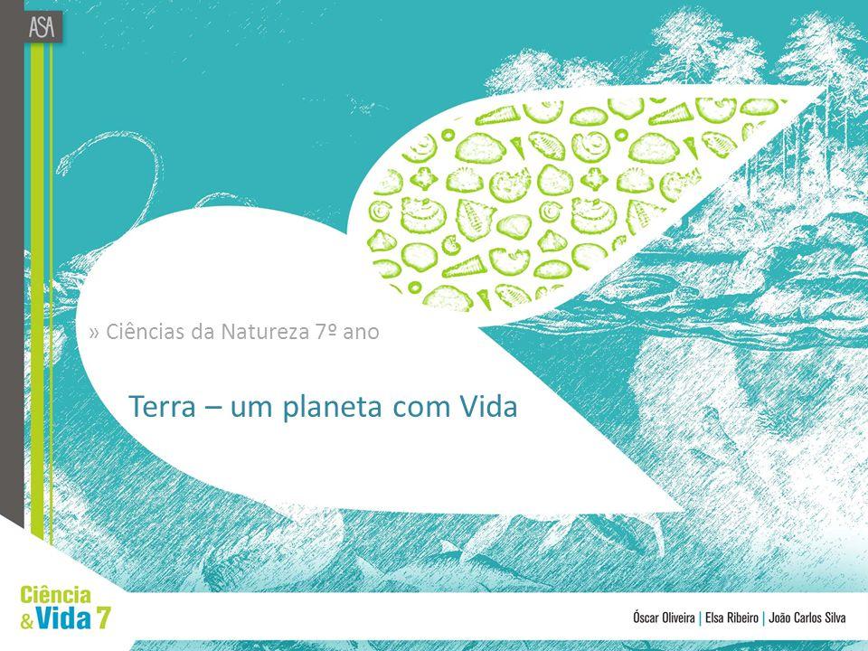Terra – um planeta com Vida » Ciências da Natureza 7º ano