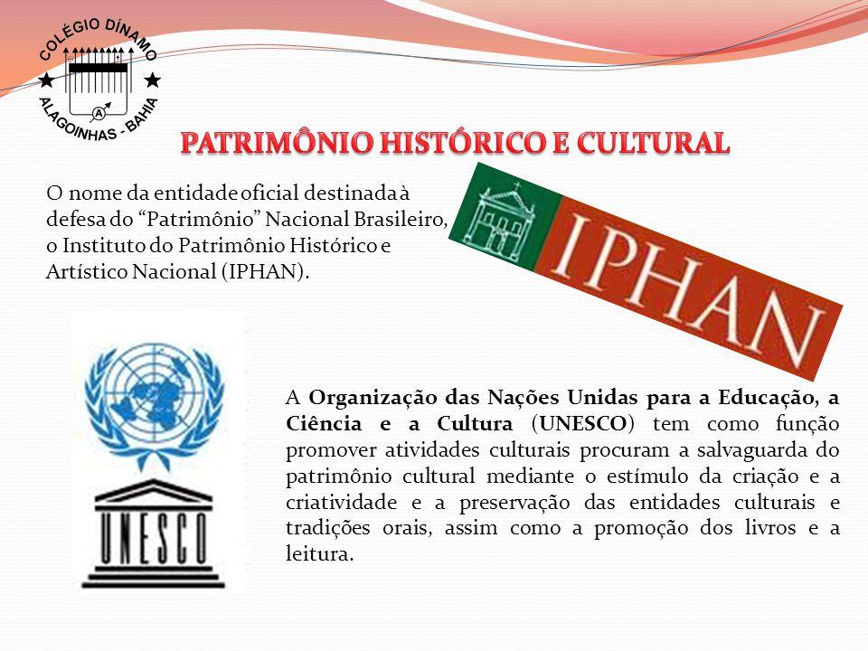 """O nome da entidade oficial destinada à defesa do """"Patrimônio"""" Nacional Brasileiro, o Instituto do Patrimônio Histórico e Artístico Nacional (IPHAN). A"""