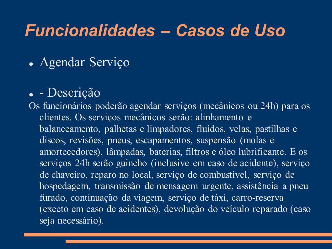 Funcionalidades – Casos de Uso  Agendar Serviço  - Descrição Os funcionários poderão agendar serviços (mecânicos ou 24h) para os clientes.