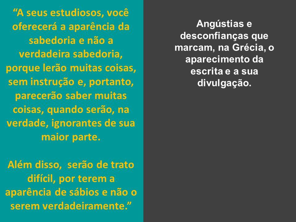 Angústias e desconfianças que marcam, na Grécia, o aparecimento da escrita e a sua divulgação.