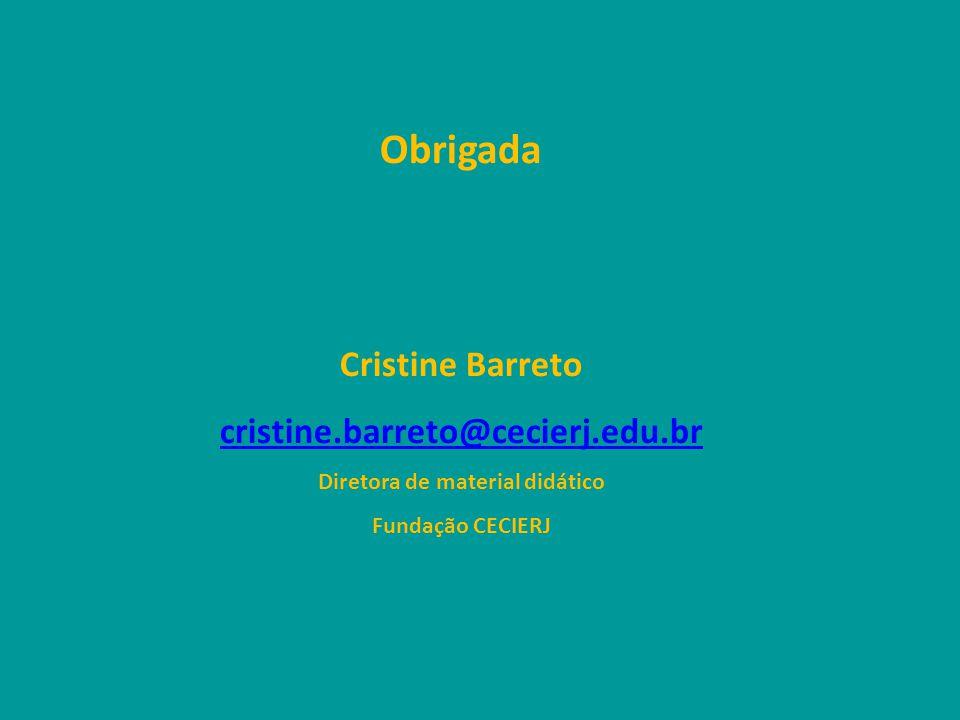 Obrigada Cristine Barreto cristine.barreto@cecierj.edu.br Diretora de material didático Fundação CECIERJ