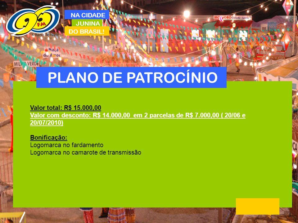 JUNINA DO BRASIL! NA CIDADE PLANO DE PATROCÍNIO Valor total: R$ 15.000,00 Valor com desconto: R$ 14.000,00 em 2 parcelas de R$ 7.000,00 ( 20/06 e 20/0