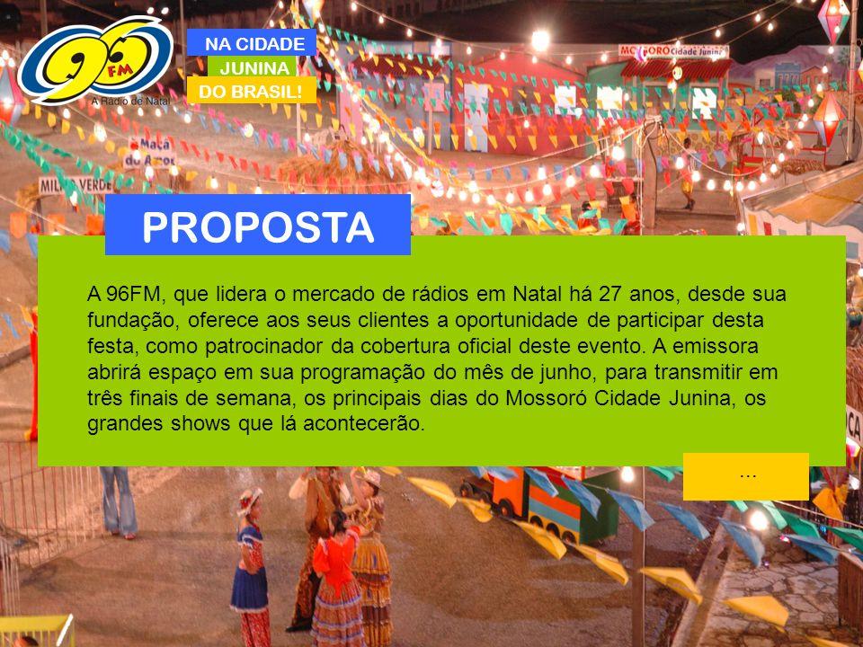 JUNINA DO BRASIL! NA CIDADE PROPOSTA A 96FM, que lidera o mercado de rádios em Natal há 27 anos, desde sua fundação, oferece aos seus clientes a oport