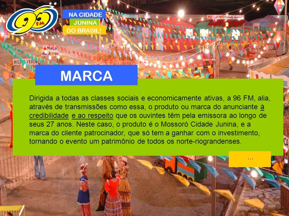 JUNINA DO BRASIL! NA CIDADE MARCA Dirigida a todas as classes sociais e economicamente ativas, a 96 FM, alia, através de transmissões como essa, o pro