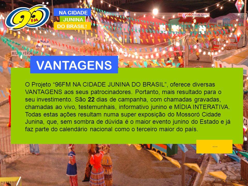 "JUNINA DO BRASIL! NA CIDADE VANTAGENS O Projeto ""96FM NA CIDADE JUNINA DO BRASIL"", oferece diversas VANTAGENS aos seus patrocinadores. Portanto, mais"