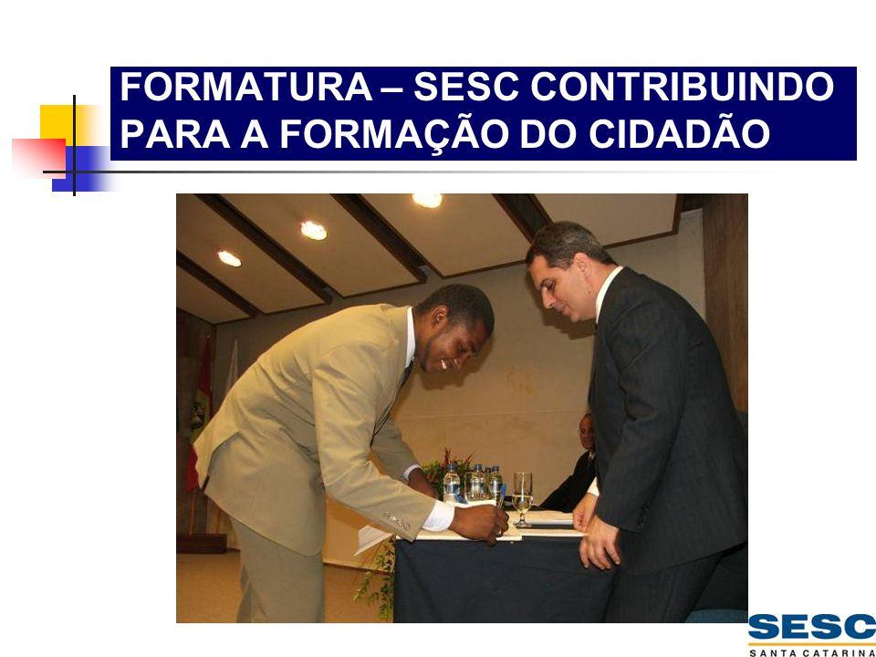 FORMATURA – SESC CONTRIBUINDO PARA A FORMAÇÃO DO CIDADÃO
