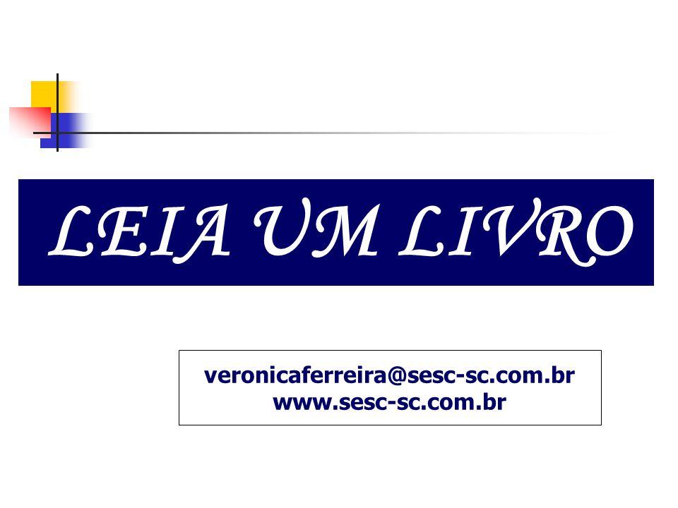 LEIA UM LIVRO veronicaferreira@sesc-sc.com.br www.sesc-sc.com.br