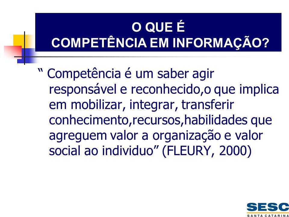 """O QUE É COMPETÊNCIA EM INFORMAÇÃO? """" Competência é um saber agir responsável e reconhecido,o que implica em mobilizar, integrar, transferir conhecimen"""